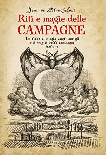 9788834433560: Riti e magie delle campagne. Un libro di magia sugli antichi riti magici nelle campagne italiane
