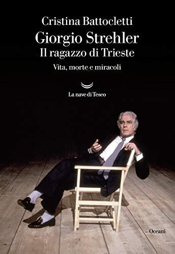 9788834605134: Giorgio Strehler. Il ragazzo di Trieste. Vita, morte e miracoli