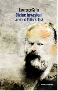 Divine invasioni la vita di Philip K. Dick