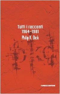 9788834715529: Tutti i racconti (1964-1981) (Collezione immaginario Dick)