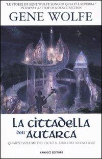 La cittadella dell'autarca. Il Libro del Nuovo Sole vol. 4 (8834719344) by Gene Wolfe