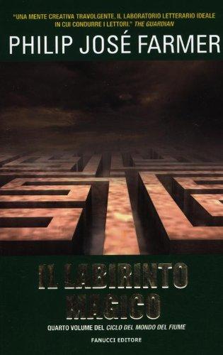 Il labirinto magico.: Farmer,Philip J.