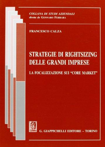 9788834811900: Strategie di rightsizing delle grandi imprese, La focalizzazione sui «core market»