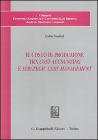 9788834814864: Il costo di produzione tra cost accounting e strategic cost management