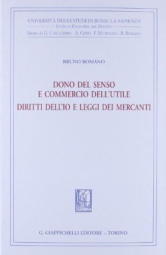 9788834818558: Dono del senso e commercio dell'utile. Diritti dell'io e leggi dei mercanti (Univ.Roma-Studi di filosofia del diritto)