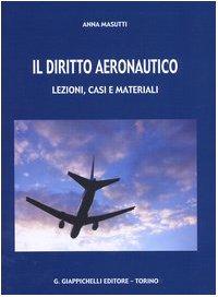 9788834834572: Il diritto aeronautico. Lezioni, casi e materiali
