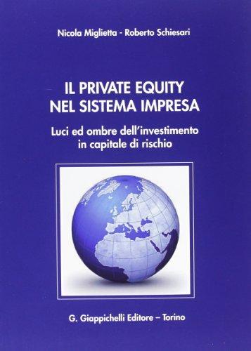 9788834837245: Il private equity nel sistema impresa. Luci ed ombre dell'investimento in capitale di rischio