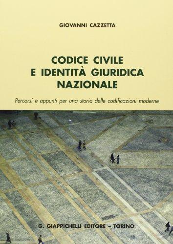 9788834837344: Codice civile e identità giuridica nazionale. Percorsi e appunti per una storia delle codificazioni moderne