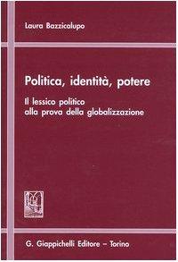 9788834842676: Politica, identità, potere. Il lessico politico alla prova della globalizzazione