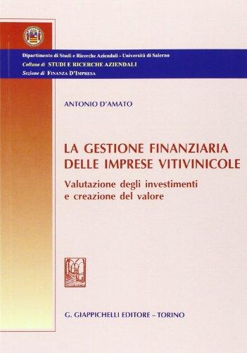 9788834878415: La gestione finanziaria delle imprese vitivinicole. Valutazione degli investimenti e creazione del valore
