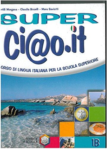 Super Ci@o.it Level 1B Corso Di Lingua Italiana Per La Scuola Superiore: Morgana, Boselli, & ...