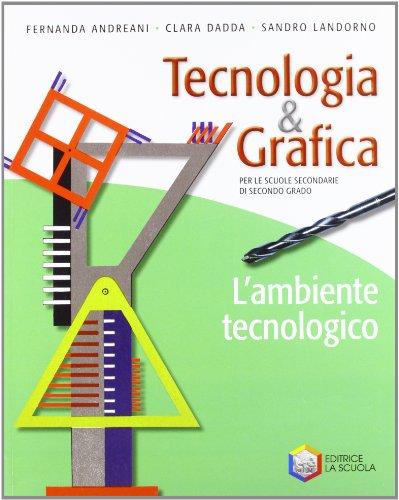 9788835025610: Tecnologia & grafica. L'ambiente tecnologico. Per le Scuole superiori. Con espansione online