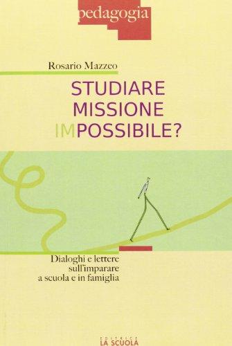 Studiare missione impossibile? Dialoghi e lettere sull'imparare: Rosario Mazzeo