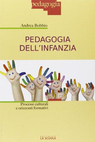 Pedagogia dell'infanzia. Processi culturali e orizzonti formativi: Andrea Bobbio