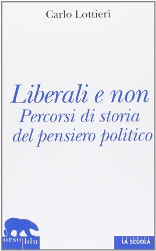 Liberali e non. Percorsi di storia del: Carlo Lottieri