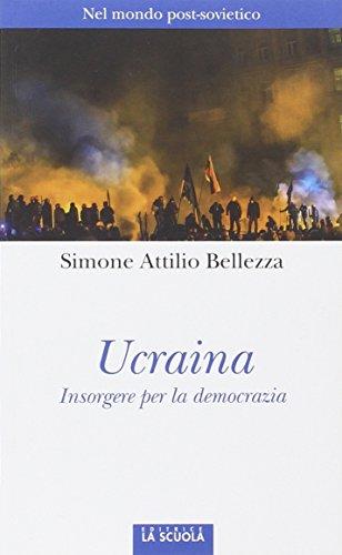 Ucraina. Insorgere per la democrazia: Simone A. Bellezza