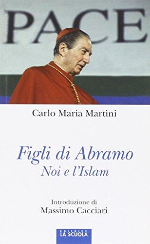 Figli di Abramo. Noi e l'Islam: Carlo Maria Martini
