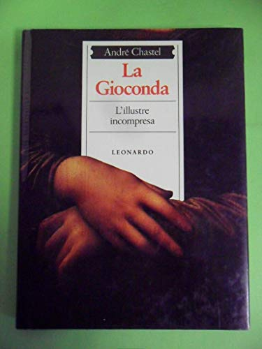 La Gioconda. L'illustre incompresa.: Chastel,André.