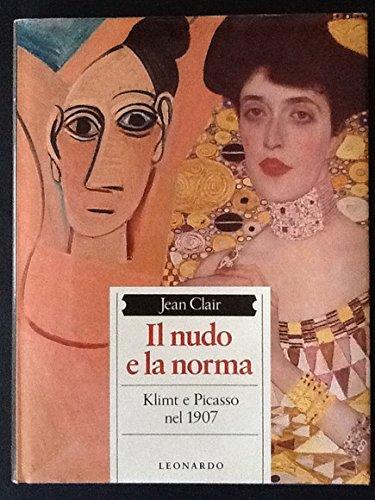 Il nudo e la norma. Klimt e Picasso nel 1907.: Clair,Jean.