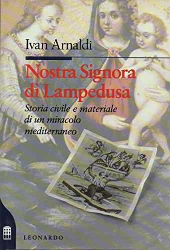 Nostra Signora di Lampedusa. Storia civile e materiale di un miracolo mediterraneo.: Arnaldi,Ivan.