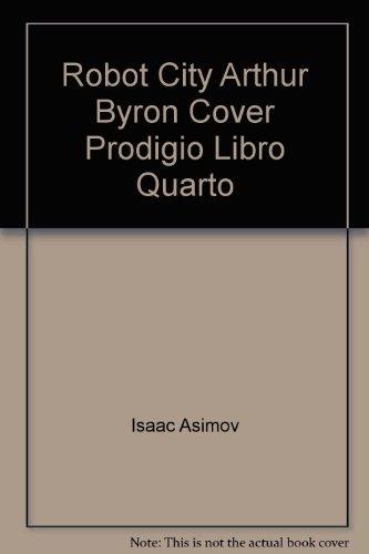 Robot City Arthur Byron Cover Prodigio Libro Quarto (Italian) (8835601320) by Isaac Asimov