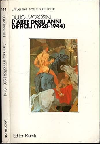 L'arte degli anni difficili: 1928-1944 (Arte e spettacolo) (Italian Edition): Morosini, Duilio