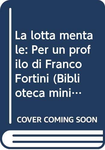 La lotta mentale: Per un profilo di Franco Fortini (Biblioteca minima) (Italian Edition) (8835929679) by Romano Luperini