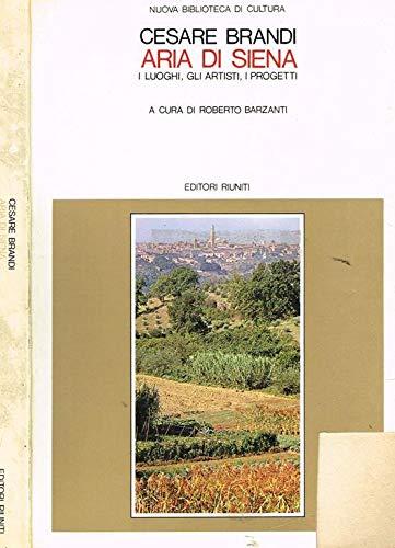 Aria di Siena; i luoghi, gli artisti,: Brandi, Cesare (Robert