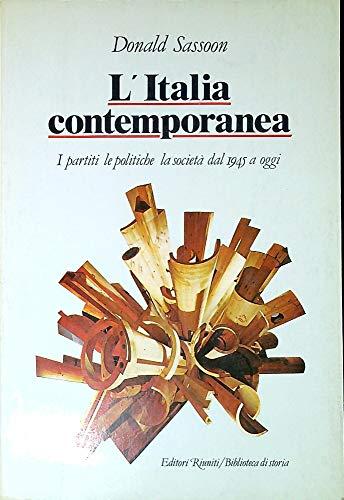 L`Italia contemporanea. I partiti le politiche la: Sassoon, Donald.
