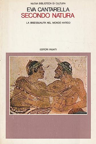 Secondo Natura : La Bisessualita Nel Mondo Antico (Nuovo Biblioteca Di Cultura 289): Eva Cantarella