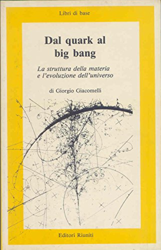 Dal quark al Big Bang.: Giacomelli,Giorgio.