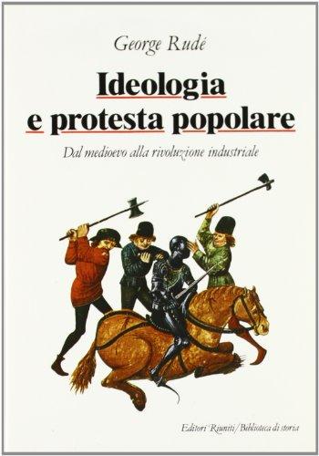 Ideologia e protesta popolare. Dal Medioevo alla Rivoluzione industriale.: Rudé,G.