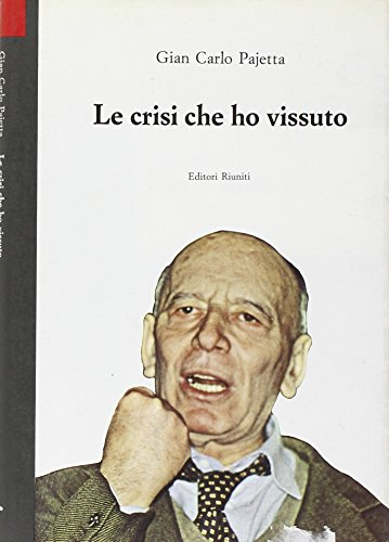 La crisi che ho vissuto.: Pajetta,Gian Carlo.