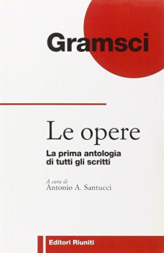 Le opere. La prima antologia di tutti: Antonio Gramsci