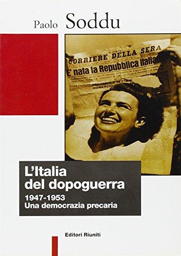 L'Italia del dopoguerra. 1947-1953: una democrazia precaria.: Soddu, Paolo