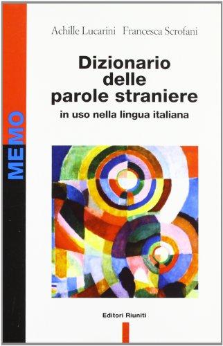 Dizionario delle parole straniere in uso nella lingua italiana.: Lucarini Achille, Scrofani ...