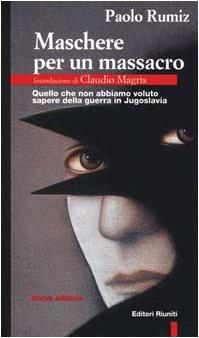 9788835948681: Maschere per un massacro. Quello che non abbiamo voluto sapere della guerra in Jugoslavia (Primo piano)