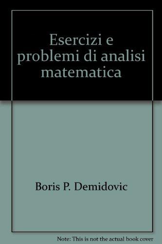 Esercizi e problemi di analisi matematica: Boris P. Demidovic
