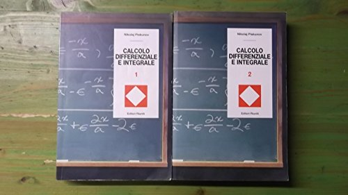 Calcolo Differenziale e Integrale. Vol. I° e II°