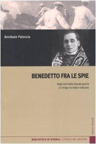 9788835959489: Benedetto fra le spie. Negli anni della Grande guerra un intrigo tra Italia e Vaticano
