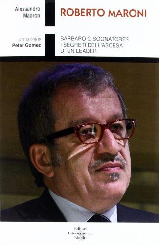 9788835991502: Roberto Maroni. Barbaro o sognatore? I segreti dell'ascesa di un leader