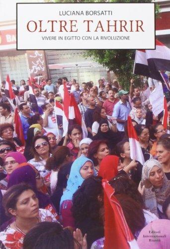 Ritorno a Tahrir. Vivere nell'Egitto della rivoluzione.: Borsatti, Luciana
