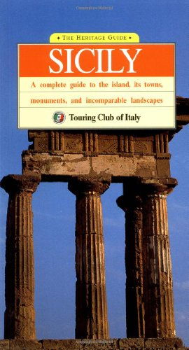 Sicily: A Complete Guide to the Island, Its Towns, Monuments, and Incomparable Landscapes (Heritage Guides) (9788836515219) by Touring Club Italiano; Touring Club of Italy