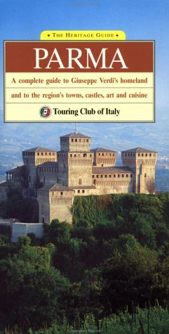 Parma: A Complete Guide to Giuseppe Verdi's Homeland and to the Region's Towns, Castles, Art, and Cuisine (Heritage Guides) (9788836522590) by Touring Club Italiano; Touring Club of Italy