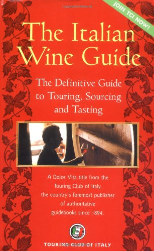 9788836530854: The Italian Wine Guide: The Definitive Guide to Touring, Sourcing, and Tasting (Dolce Vita)