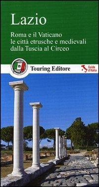 9788836557646: Lazio. Roma e il Vaticano, le città etrusche e medievali dalla Tuscia al Circeo. Con guida alle informazioni pratiche