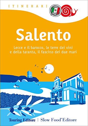 9788836566846: Salento. Lecce e il barocco, le terre dei vini e della taranta, il fascino dei due mari (Itinerari. Slow Food)