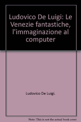 Ludovico De Luigi: Le Venezie fantastiche, l'immaginazione: Restany, Pierre