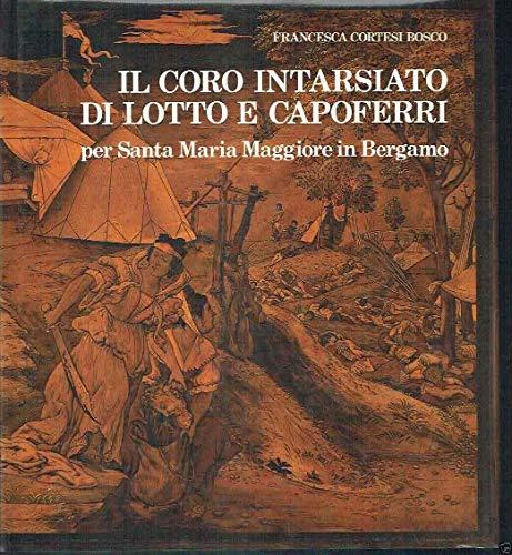 IL CORO INTARSIATO DI LOTTO E CAPOFERRI 2 vols: Francesca Cortesi bosco