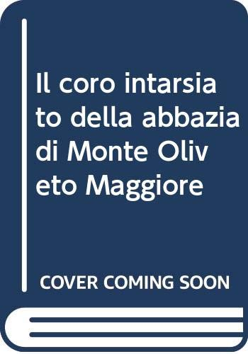 Il coro intarsiato dell'Abbazia di Monte Oliveto: Giovanni Brizzi